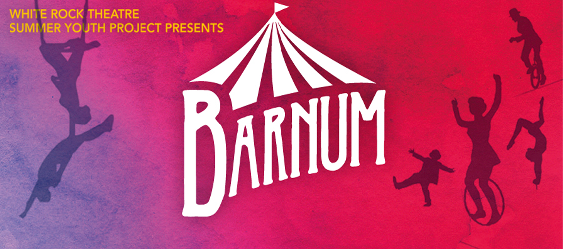 Barnum - White Rock Theatre Summer Youth Project