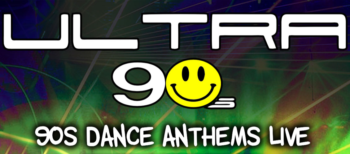 Ultra 90s: 90s Dance Anthems Live
