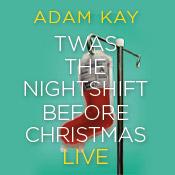 Mon 09 Dec - Adam Kay: Twas The Nightshift Before Christmas